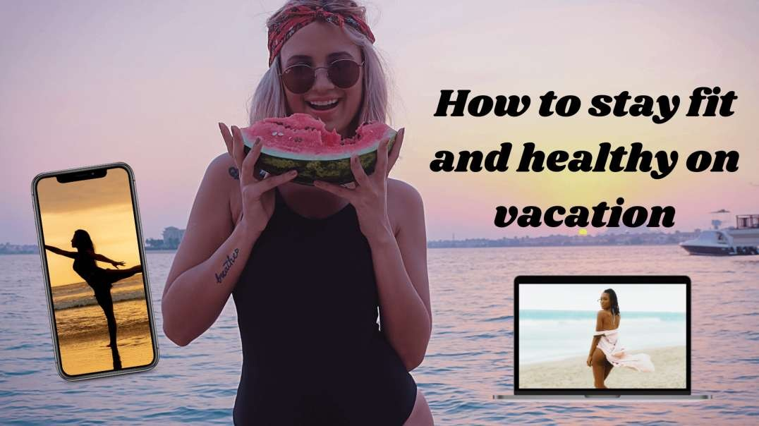 7 Simple Tips on How to stay Fit and Healthy on Vacation: How to Stay Fit in College